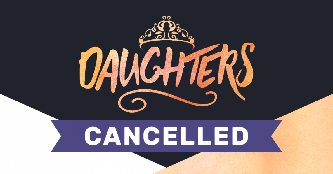 Cancelled: Daughters