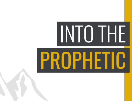 Into the Prophetic